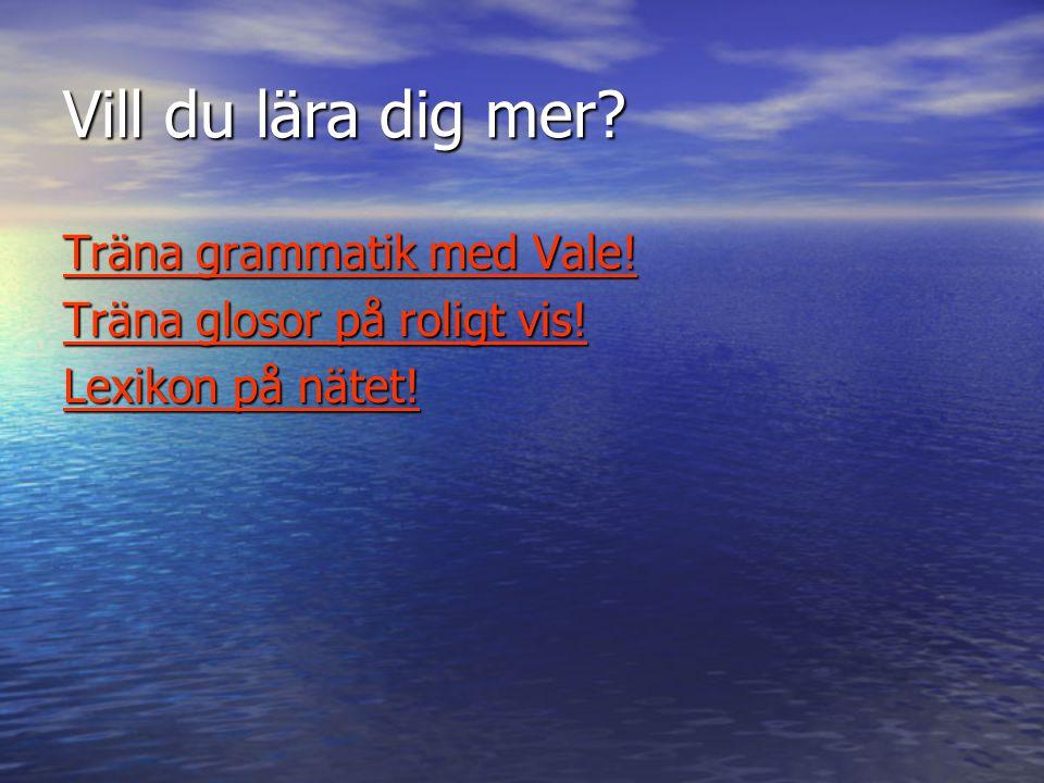 Vill du lära dig mer Träna grammatik med Vale!