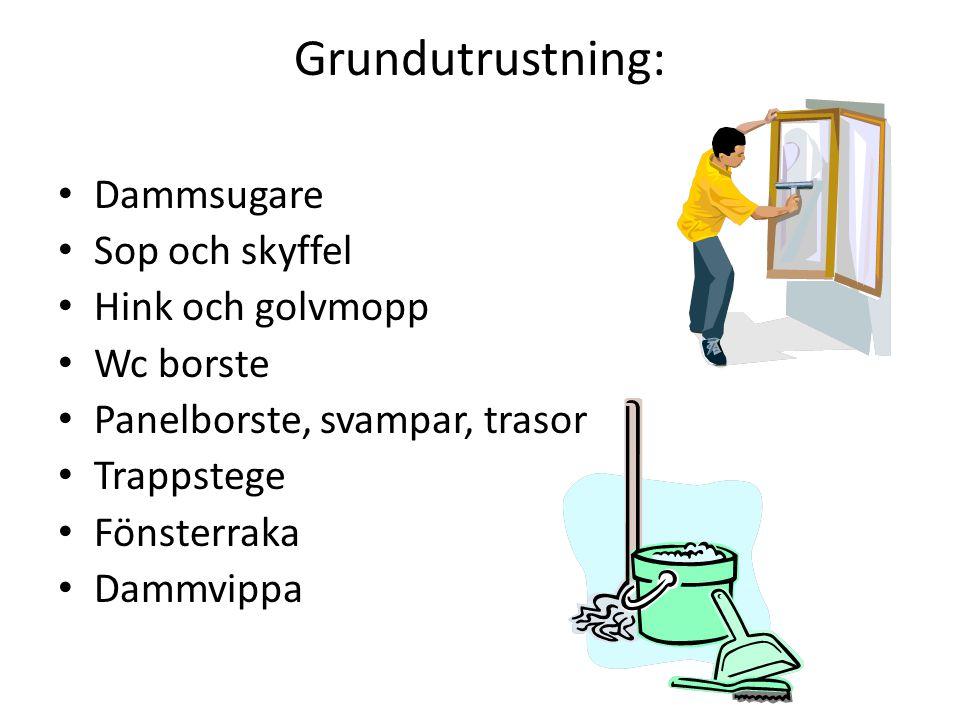 Grundutrustning: Dammsugare Sop och skyffel Hink och golvmopp