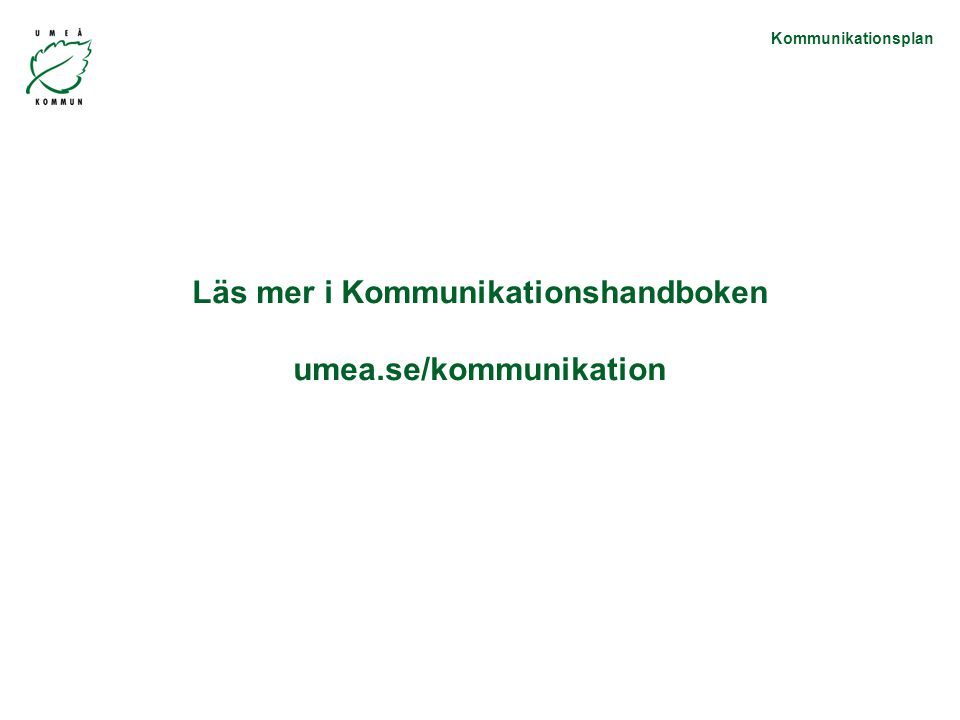 Läs mer i Kommunikationshandboken umea.se/kommunikation