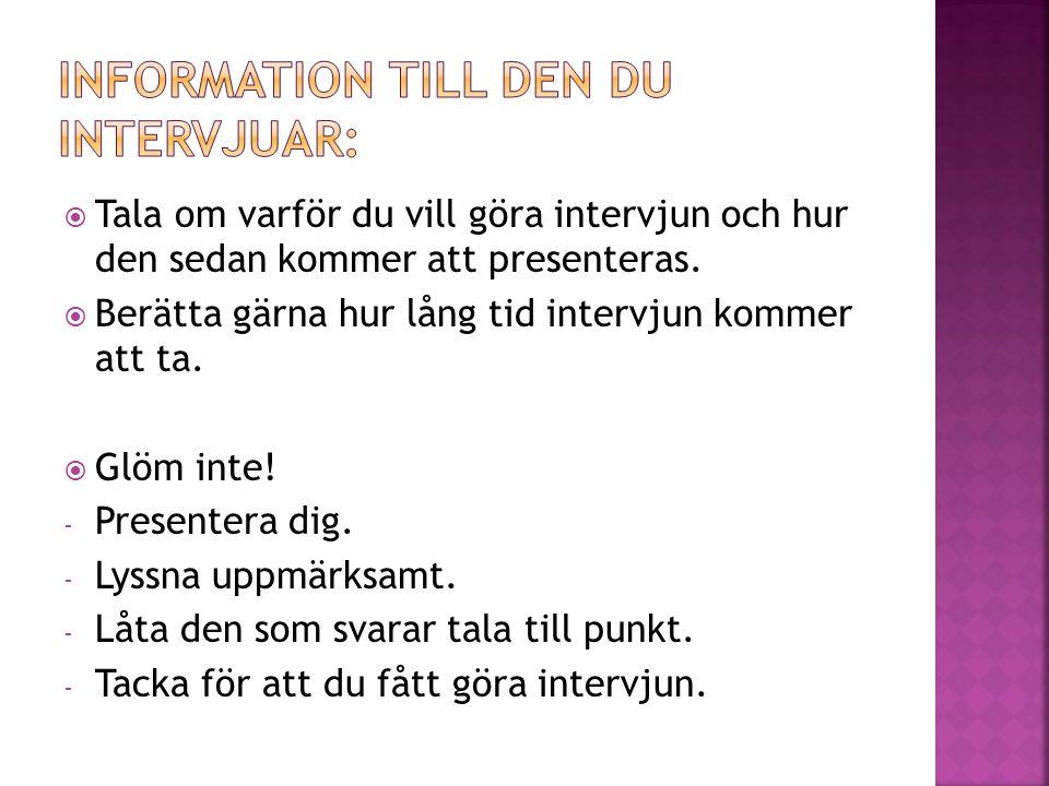 Information till den du intervjuar:
