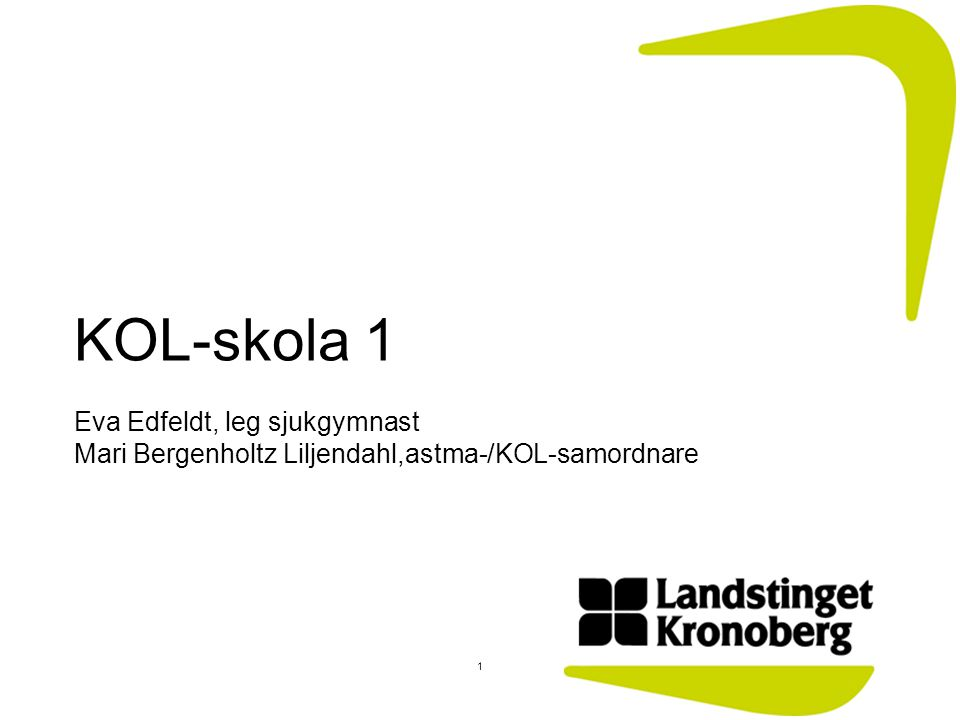 KOL-skola 1 Eva Edfeldt, leg sjukgymnast Mari Bergenholtz Liljendahl,astma-/KOL-samordnare