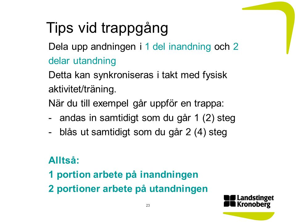Tips vid trappgång Dela upp andningen i 1 del inandning och 2