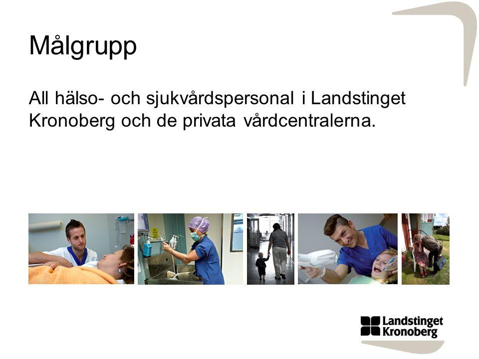 Målgrupp All hälso- och sjukvårdspersonal i Landstinget Kronoberg och de privata vårdcentralerna.