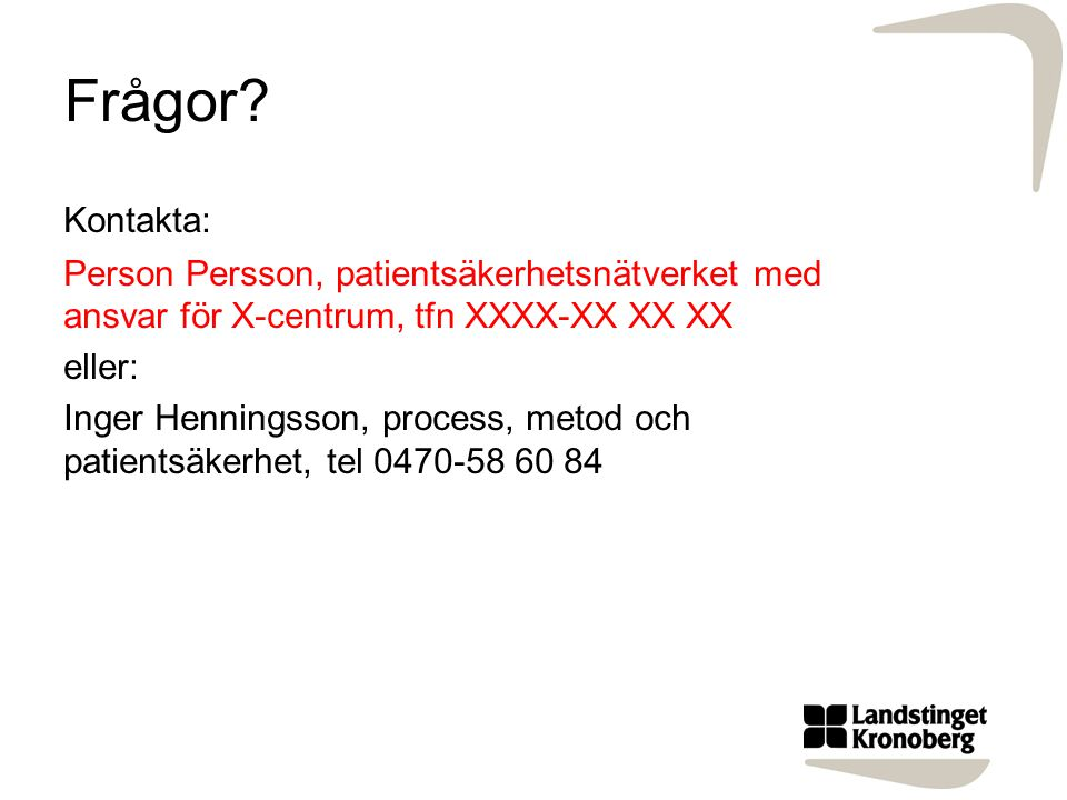 Frågor Kontakta: Person Persson, patientsäkerhetsnätverket med ansvar för X-centrum, tfn XXXX-XX XX XX.