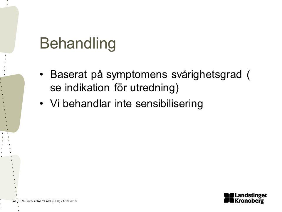 Behandling Baserat på symptomens svårighetsgrad ( se indikation för utredning) Vi behandlar inte sensibilisering.