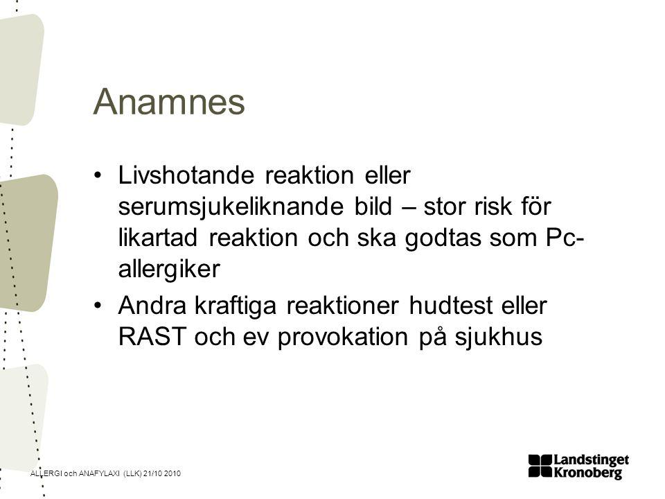 Anamnes Livshotande reaktion eller serumsjukeliknande bild – stor risk för likartad reaktion och ska godtas som Pc-allergiker.