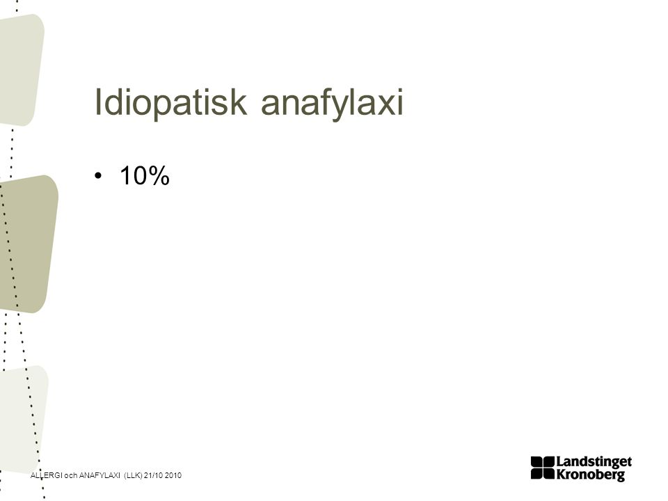 Idiopatisk anafylaxi 10%