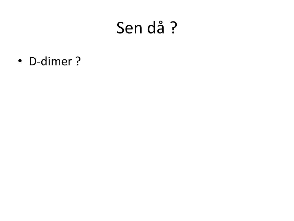 Sen då D-dimer