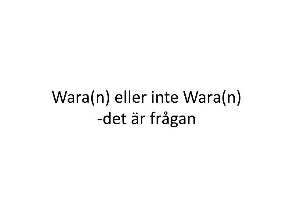 Wara(n) eller inte Wara(n) -det är frågan