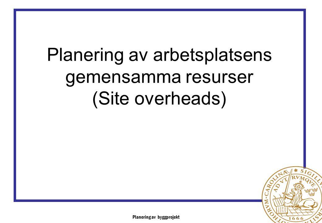 Planering av arbetsplatsens gemensamma resurser (Site overheads)