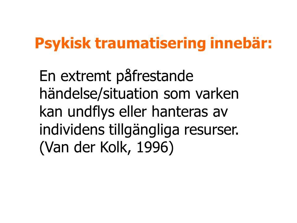 Psykisk traumatisering innebär: