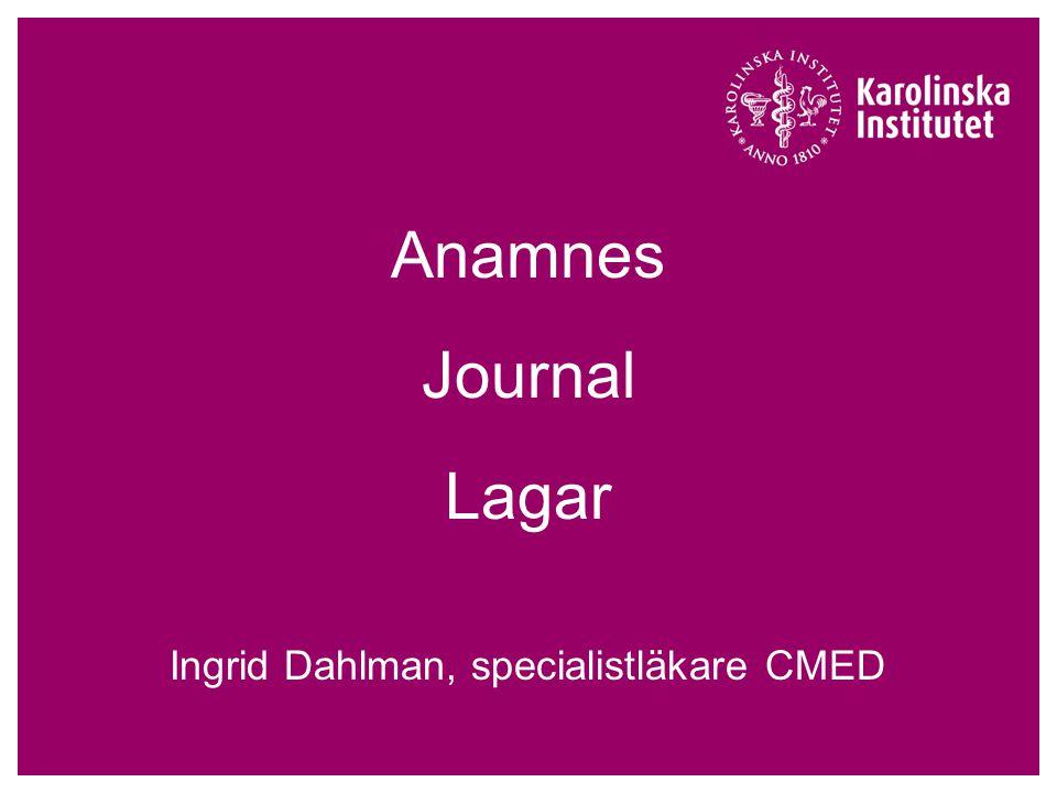 Anamnes Journal Lagar Ingrid Dahlman, specialistläkare CMED