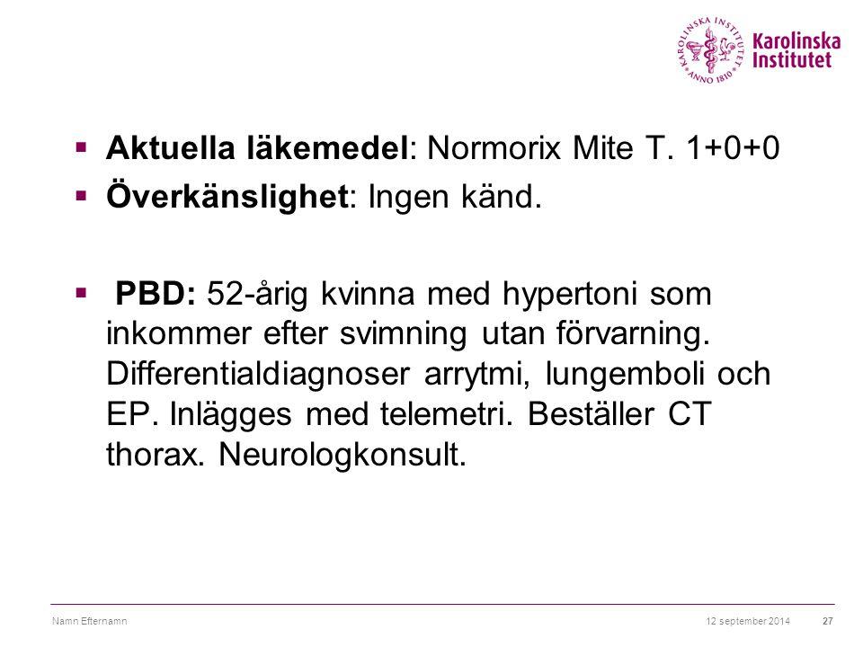 Aktuella läkemedel: Normorix Mite T. 1+0+0 Överkänslighet: Ingen känd.