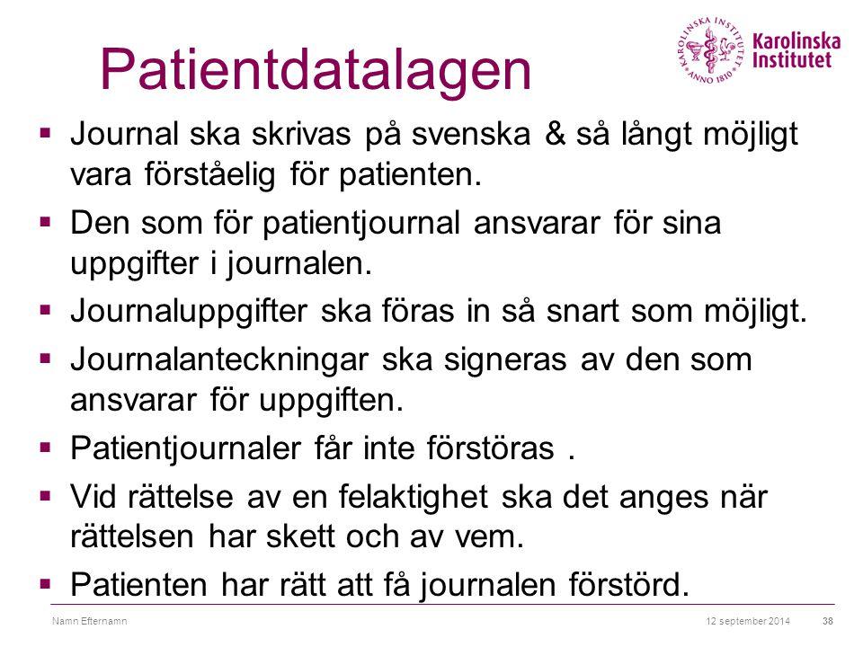 Patientdatalagen Journal ska skrivas på svenska & så långt möjligt vara förståelig för patienten.