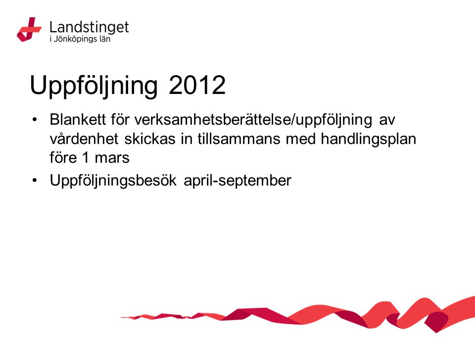Uppföljning 2012 Blankett för verksamhetsberättelse/uppföljning av vårdenhet skickas in tillsammans med handlingsplan före 1 mars.