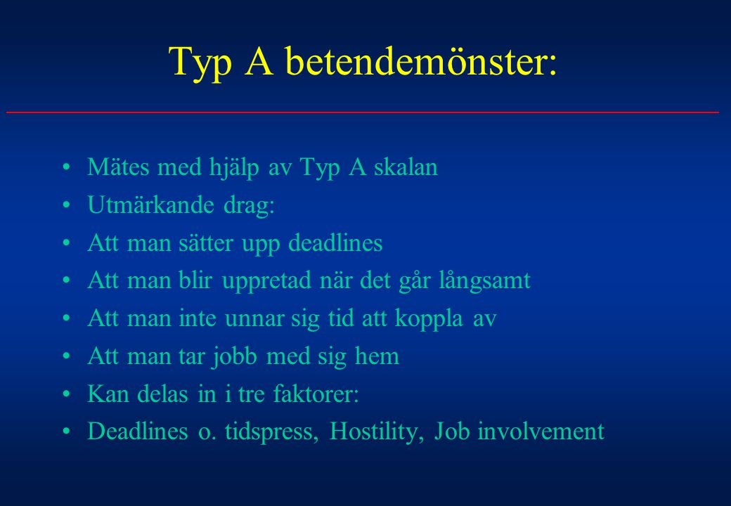 Typ A betendemönster: Mätes med hjälp av Typ A skalan Utmärkande drag: