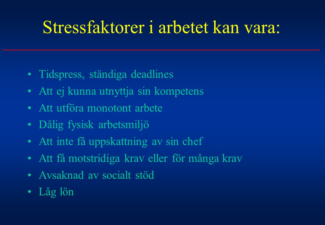 Stressfaktorer i arbetet kan vara: