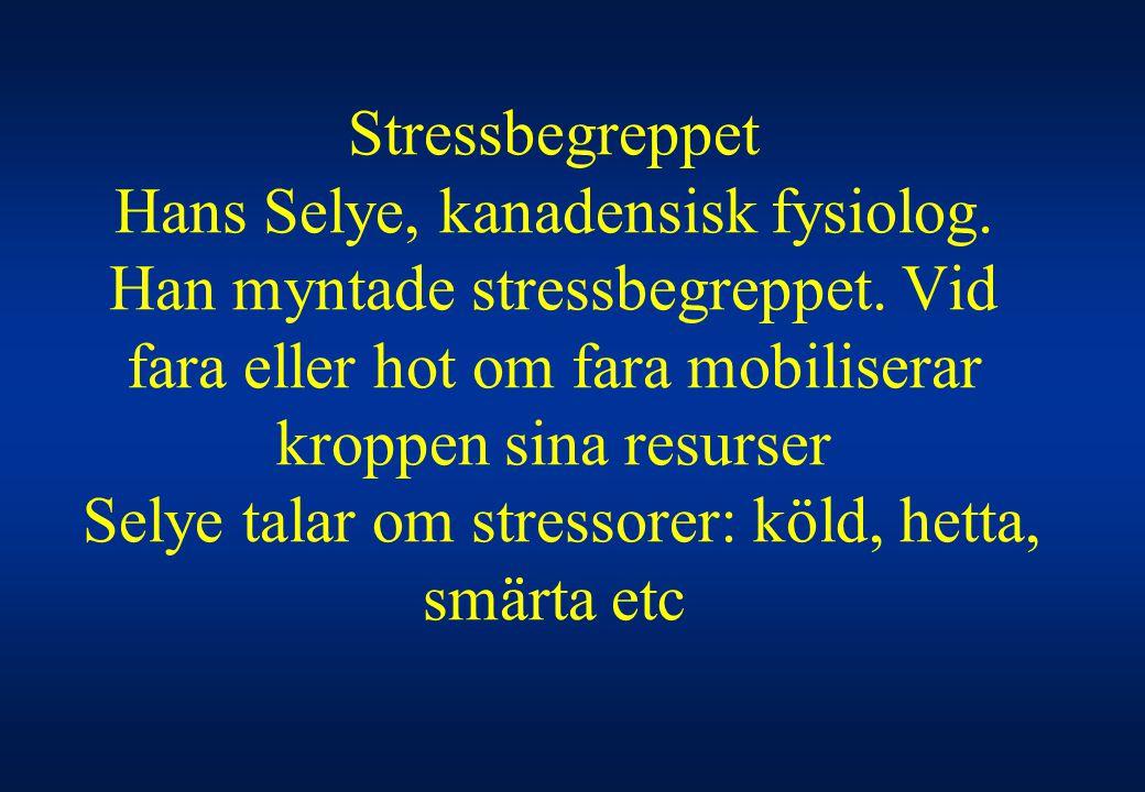 Stressbegreppet Hans Selye, kanadensisk fysiolog
