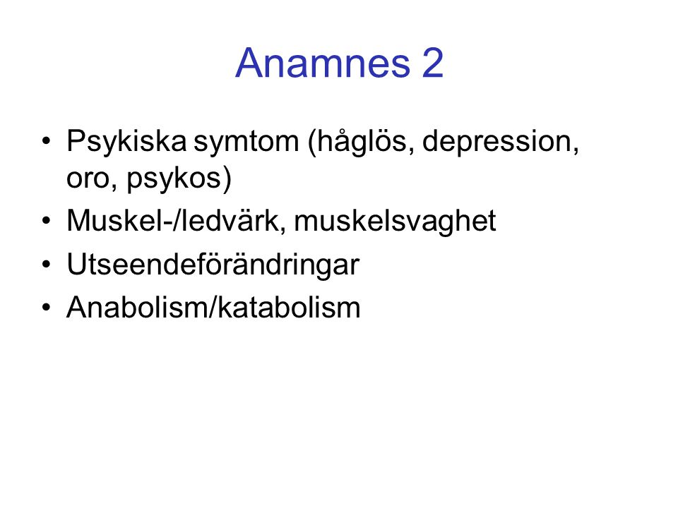 Anamnes 2 Psykiska symtom (håglös, depression, oro, psykos)