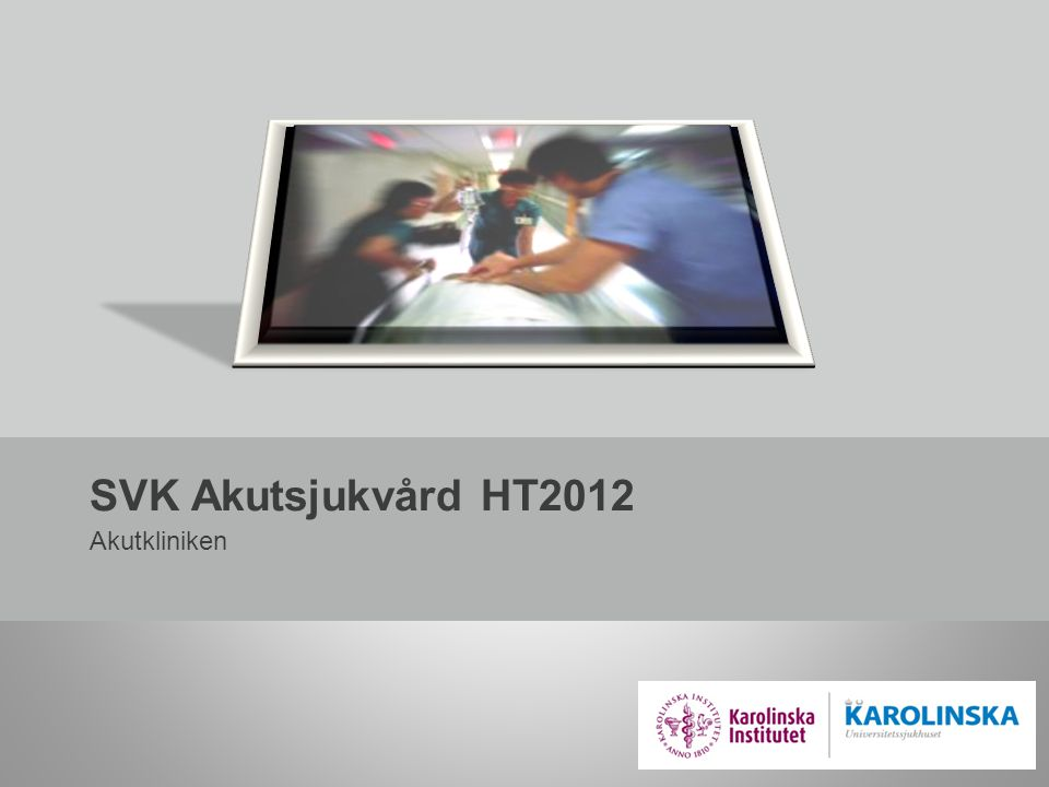 SVK Akutsjukvård HT2012 Akutkliniken