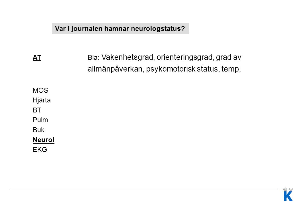 allmänpåverkan, psykomotorisk status, temp,