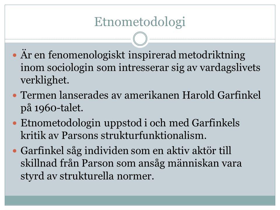Etnometodologi Är en fenomenologiskt inspirerad metodriktning inom sociologin som intresserar sig av vardagslivets verklighet.