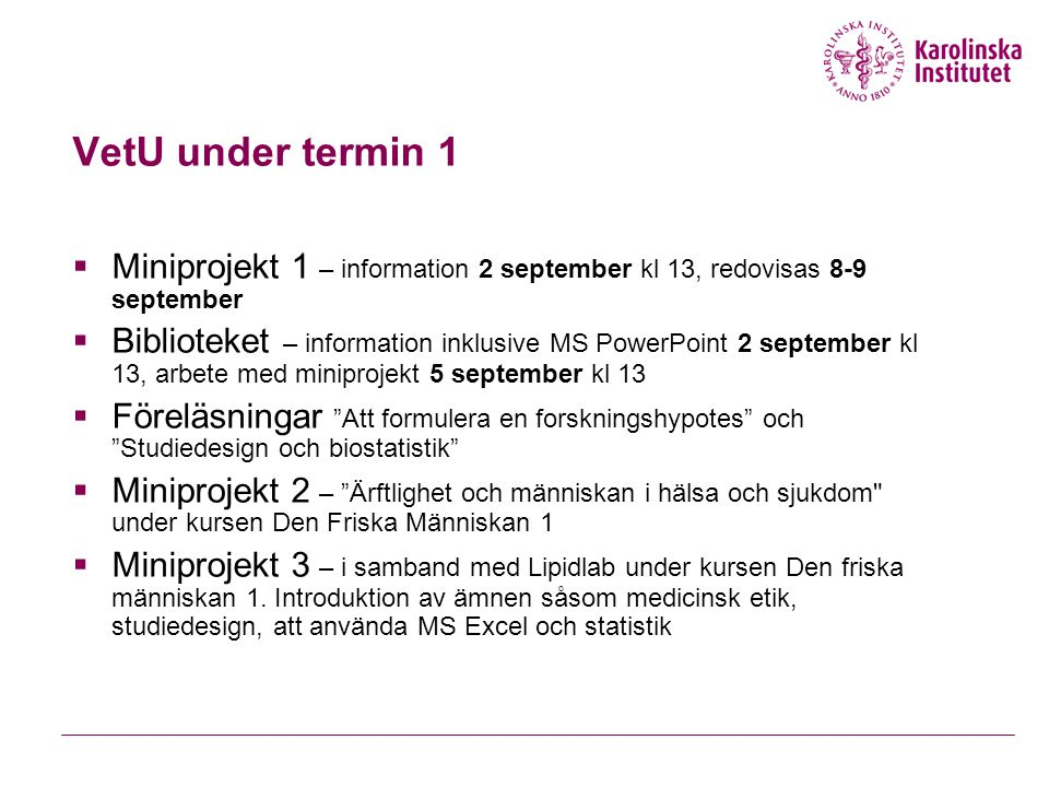 VetU under termin 1 Miniprojekt 1 – information 2 september kl 13, redovisas 8-9 september.