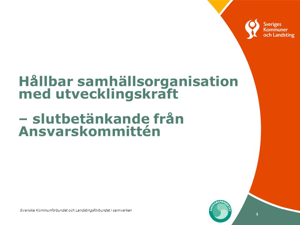 Hållbar samhällsorganisation med utvecklingskraft – slutbetänkande från Ansvarskommittén