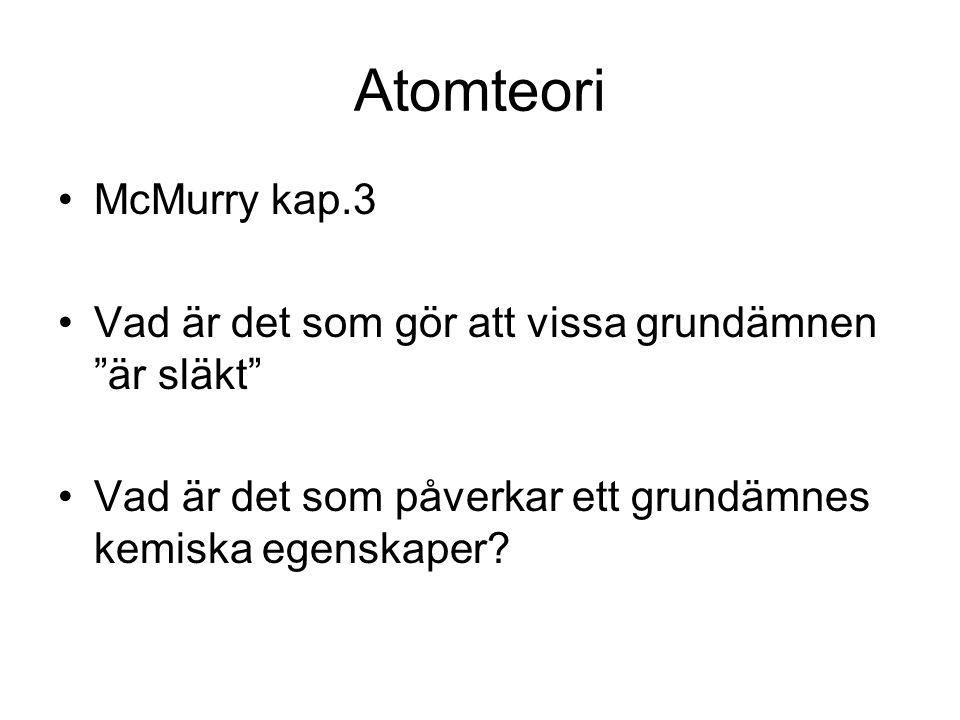Atomteori McMurry kap.3. Vad är det som gör att vissa grundämnen är släkt Vad är det som påverkar ett grundämnes kemiska egenskaper