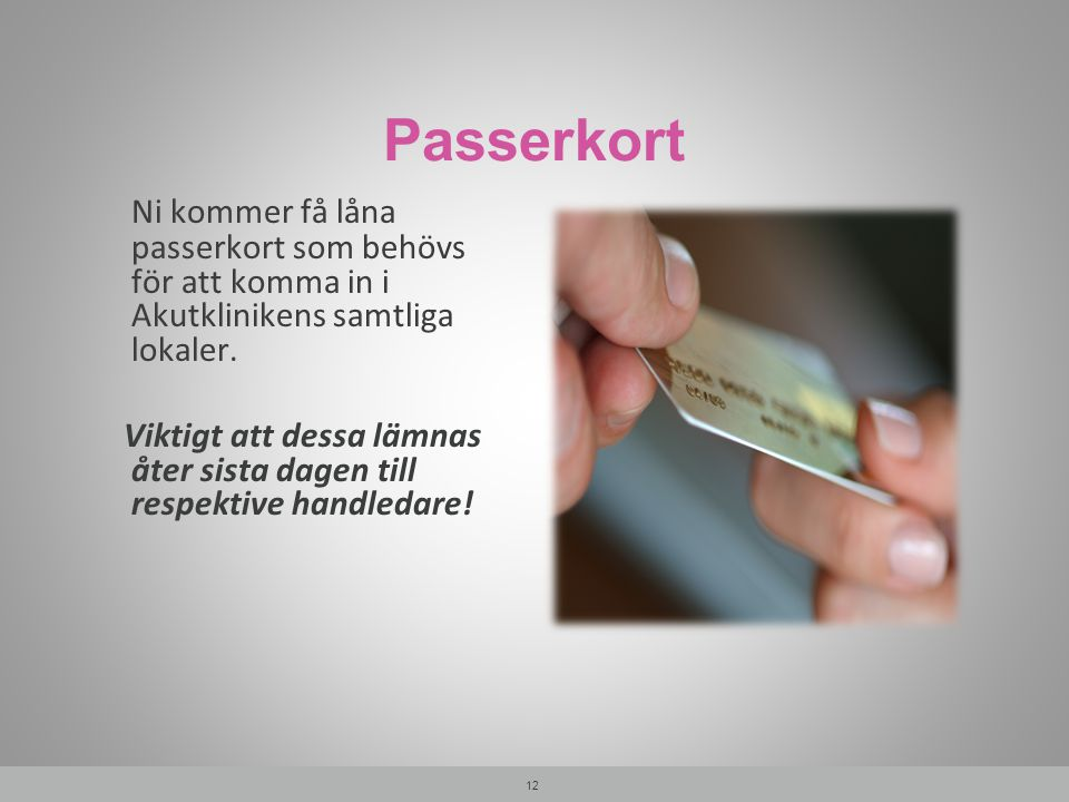 Passerkort Ni kommer få låna passerkort som behövs för att komma in i Akutklinikens samtliga lokaler.