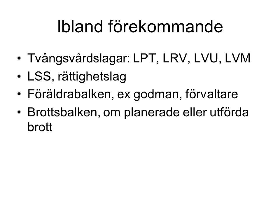 Ibland förekommande Tvångsvårdslagar: LPT, LRV, LVU, LVM