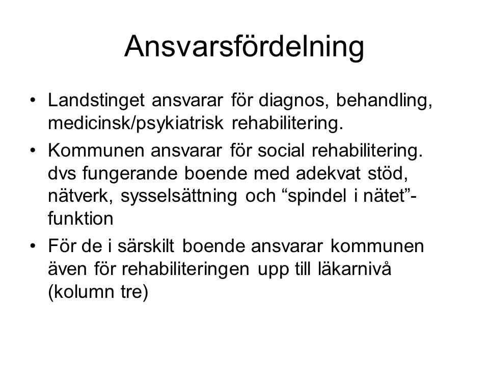 Ansvarsfördelning Landstinget ansvarar för diagnos, behandling, medicinsk/psykiatrisk rehabilitering.