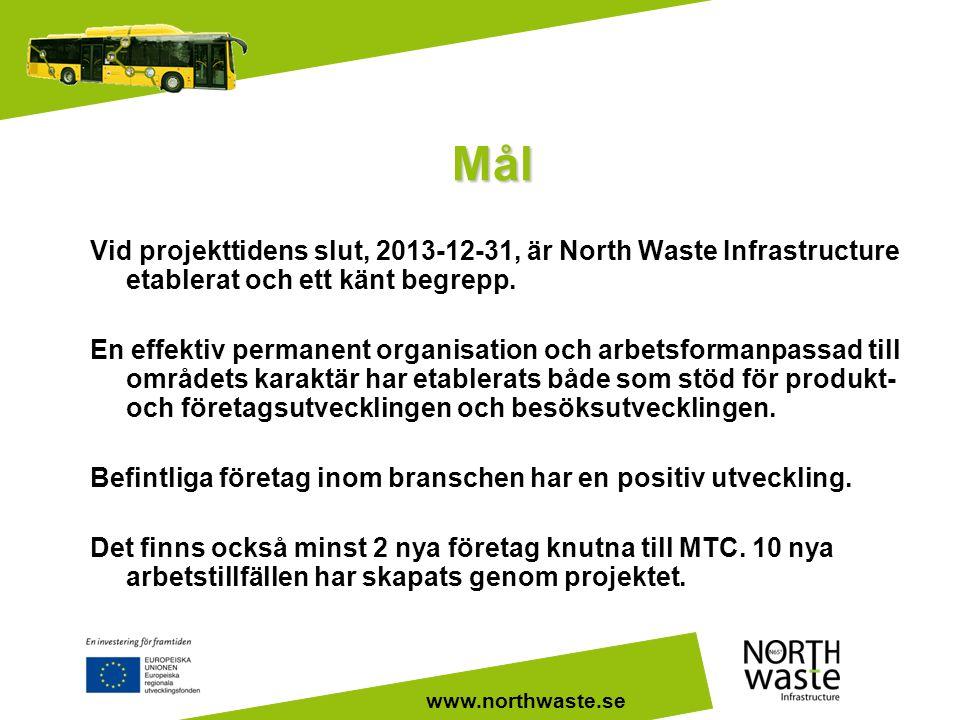 Mål Vid projekttidens slut, 2013-12-31, är North Waste Infrastructure etablerat och ett känt begrepp.