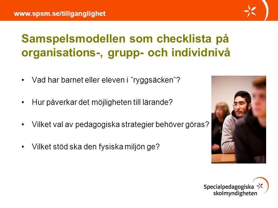 www.spsm.se/tillganglighet Samspelsmodellen som checklista på organisations-, grupp- och individnivå.