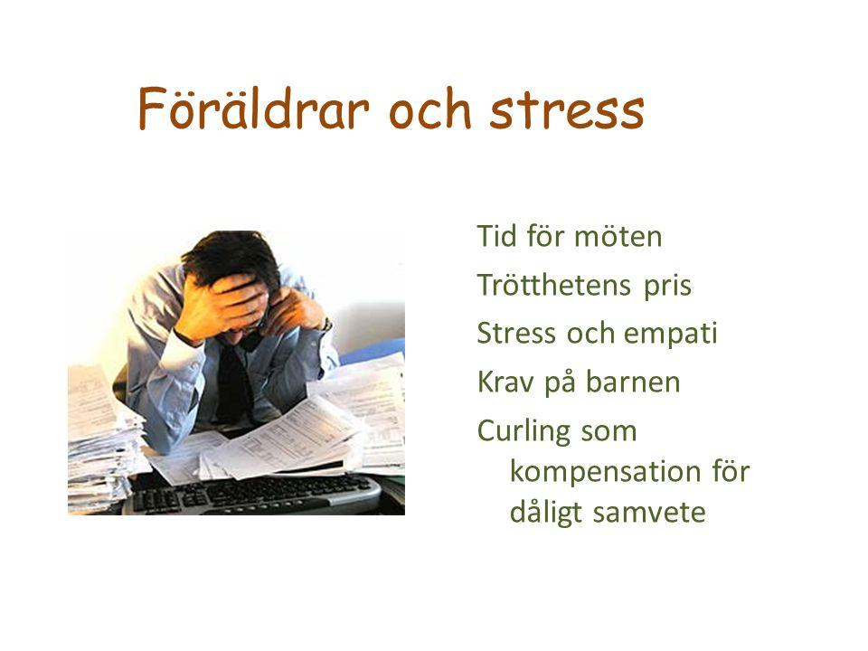 Föräldrar och stress Tid för möten Trötthetens pris Stress och empati