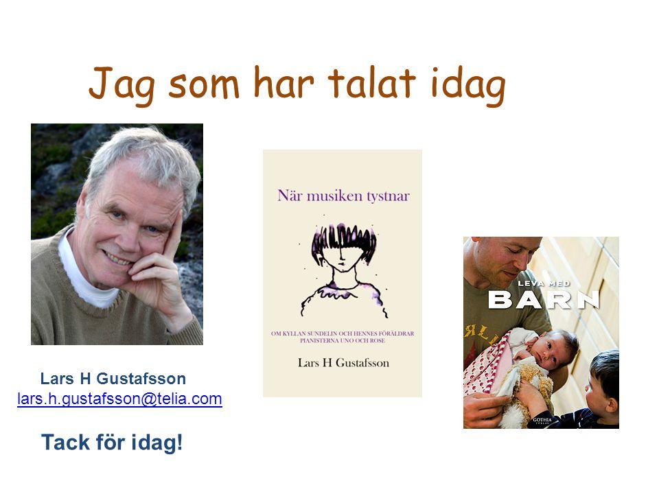 Jag som har talat idag Tack för idag! Lars H Gustafsson
