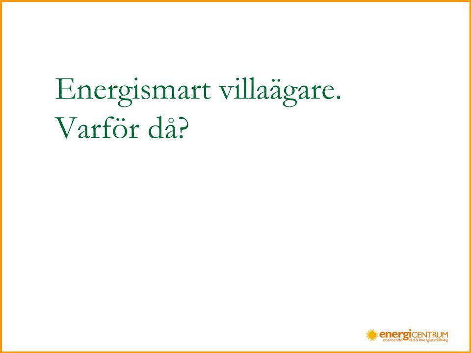 Energismart villaägare. Varför då