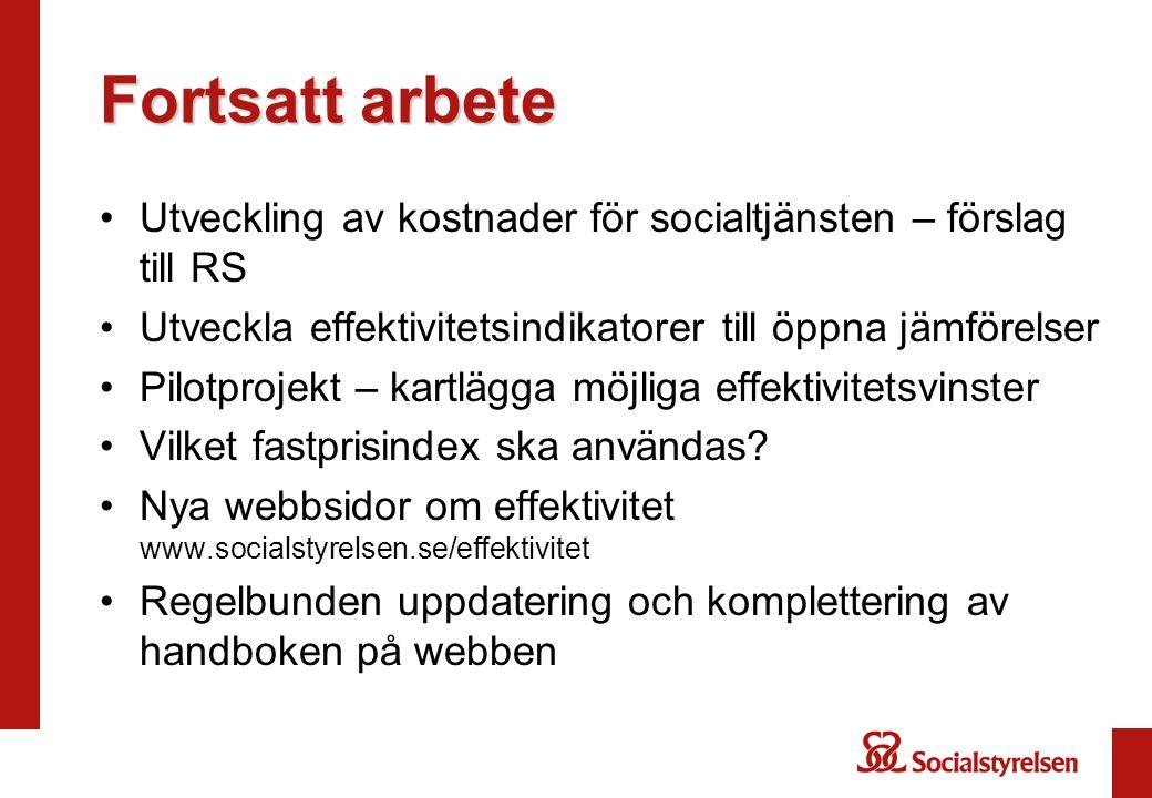 Fortsatt arbete Utveckling av kostnader för socialtjänsten – förslag till RS. Utveckla effektivitetsindikatorer till öppna jämförelser.