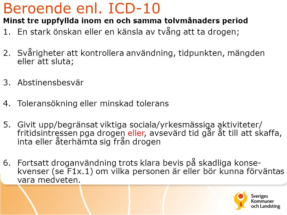 Beroende enl. ICD-10 Minst tre uppfyllda inom en och samma tolvmånaders period