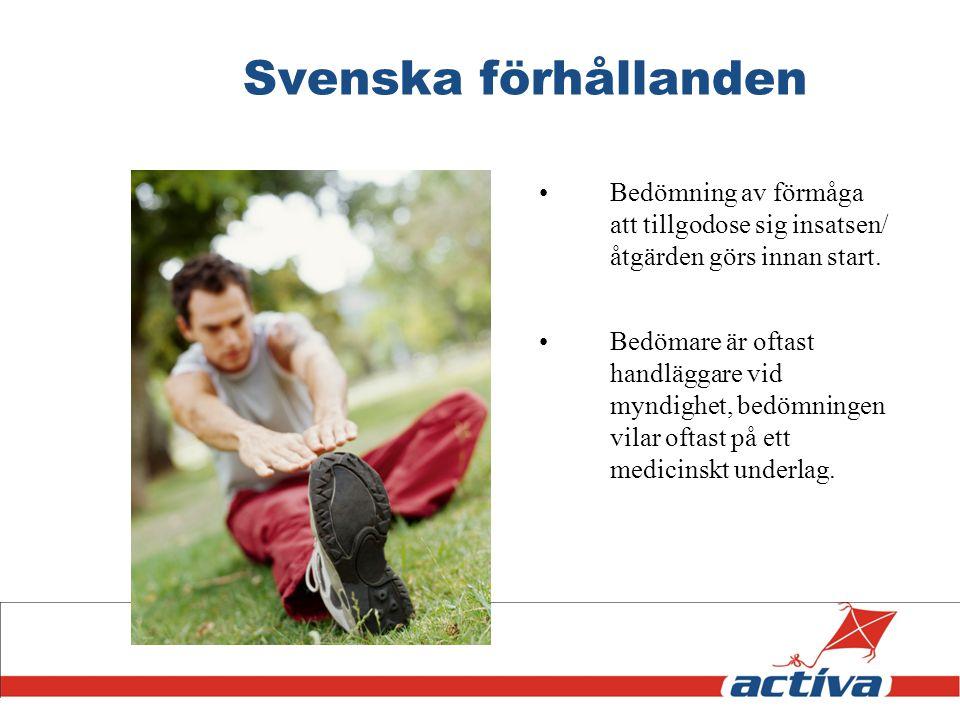 Svenska förhållanden Bedömning av förmåga att tillgodose sig insatsen/ åtgärden görs innan start.