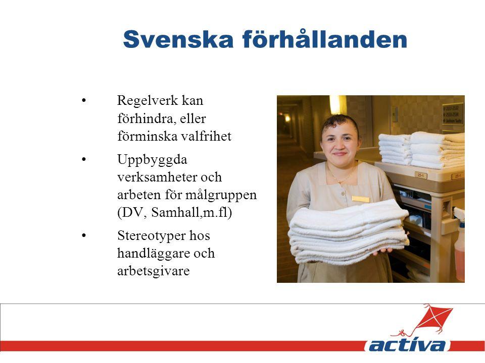 Svenska förhållanden Regelverk kan förhindra, eller förminska valfrihet. Uppbyggda verksamheter och arbeten för målgruppen (DV, Samhall,m.fl)