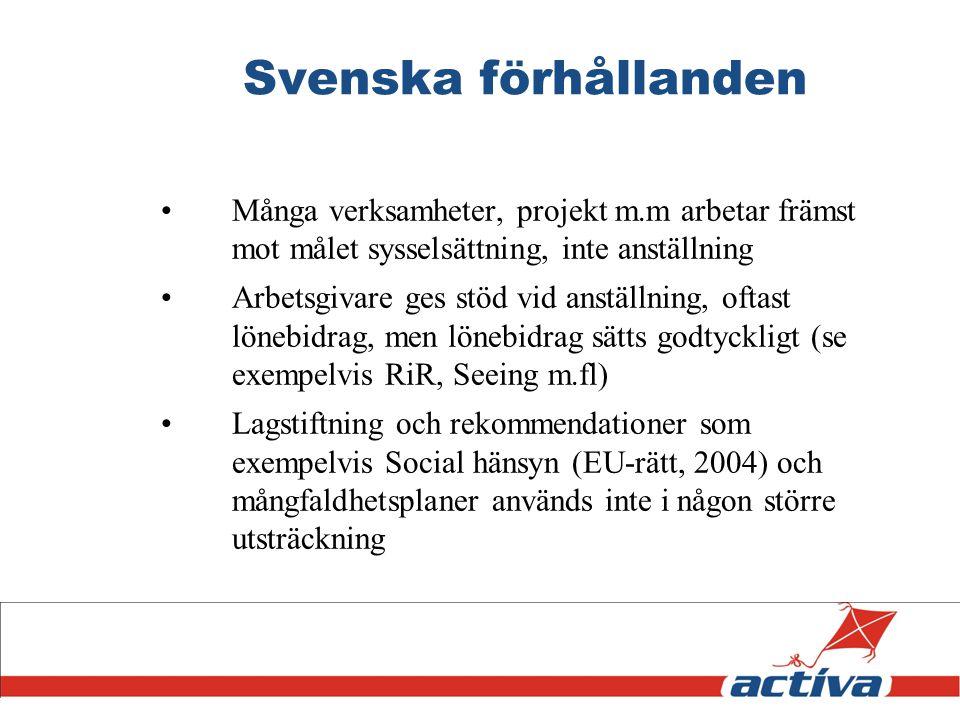 Svenska förhållanden Många verksamheter, projekt m.m arbetar främst mot målet sysselsättning, inte anställning.