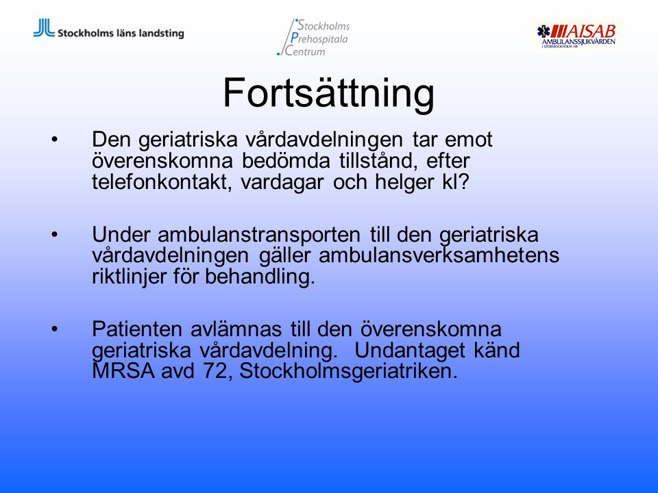 Fortsättning Den geriatriska vårdavdelningen tar emot överenskomna bedömda tillstånd, efter telefonkontakt, vardagar och helger kl