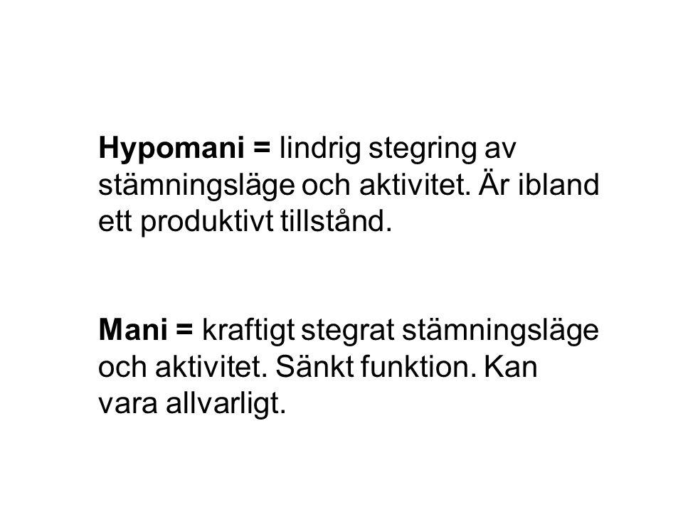 Hypomani = lindrig stegring av stämningsläge och aktivitet