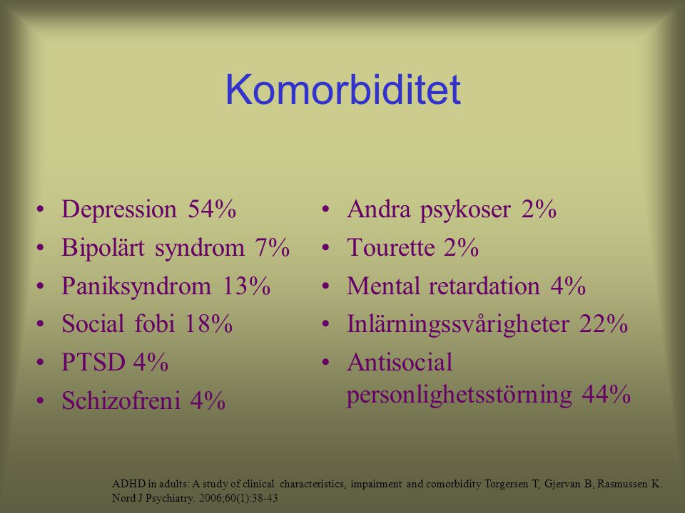 Komorbiditet Depression 54% Bipolärt syndrom 7% Paniksyndrom 13%