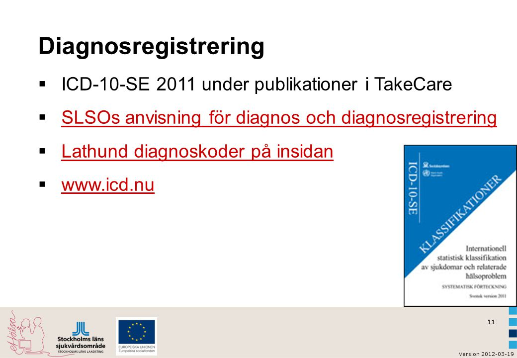 Diagnosregistrering ICD-10-SE 2011 under publikationer i TakeCare