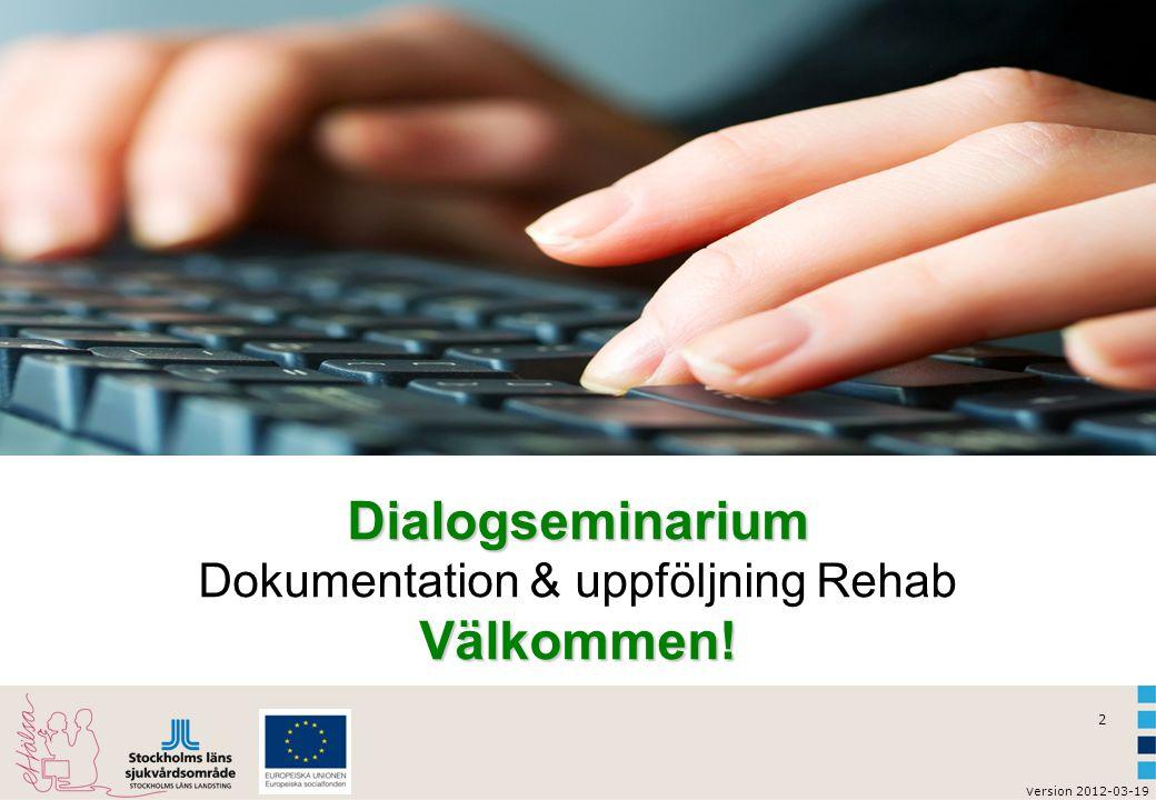 Dialogseminarium Dokumentation & uppföljning Rehab Välkommen!