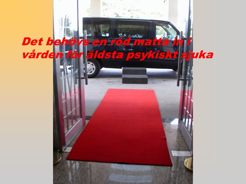 Det behövs en röd matta in i vården för äldsta psykiskt sjuka