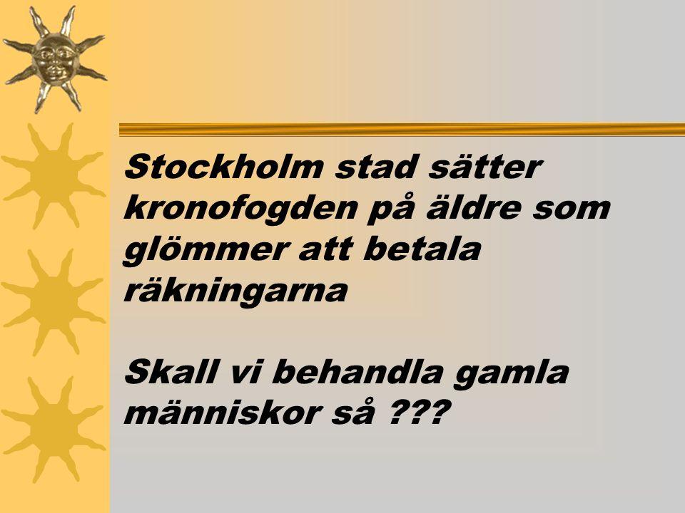 Stockholm stad sätter kronofogden på äldre som glömmer att betala räkningarna Skall vi behandla gamla människor så