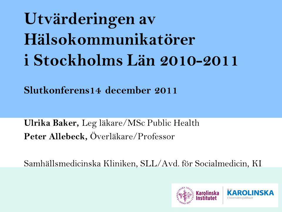 Utvärderingen av Hälsokommunikatörer i Stockholms Län 2010-2011 Slutkonferens14 december 2011